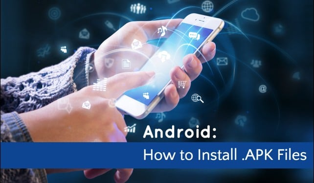 What is an APK File and How to Install It on Android
