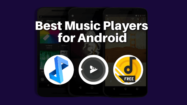 Best Android Music Players That Blow Away Stock Android Music Apps