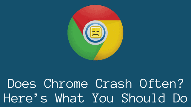 Common Reasons Why Chrome Keeps Crashing and Possible Solutions