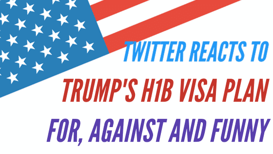 Twitter Reacts to Trump's H1B Visa Plan: For, Against and
