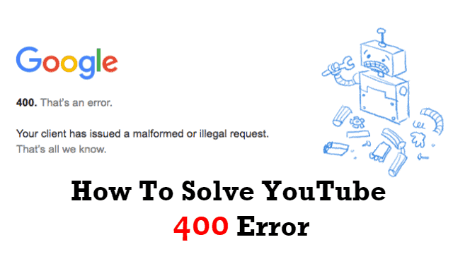 5 Ways to Solve the Extremely Annoying Issue of YouTube 400 Error