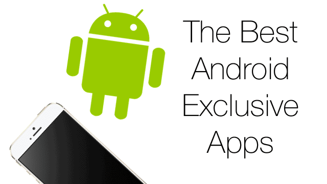 best-android-exclusive-apps