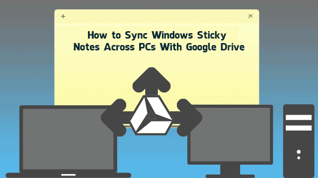 How-to-Sync-Windows-Sticky-Notes-Across-PCs-With-Google-Drive