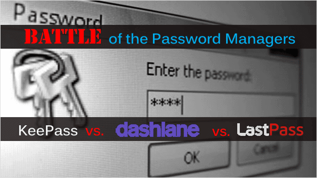 battle-of-the-password-anagers-keepassvs-dashlane-vs-pastpass