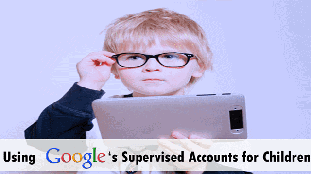 using-googles-supervised-accounts-for-your-children