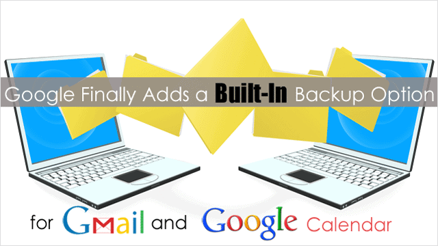 google-finally-adds-a-built-in-backup-option-for-gmail-and-google-calendar