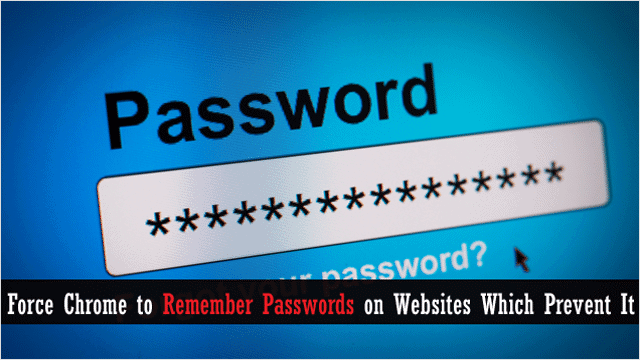 How to Force Chrome to Remember Passwords on Websites Which Prevent It