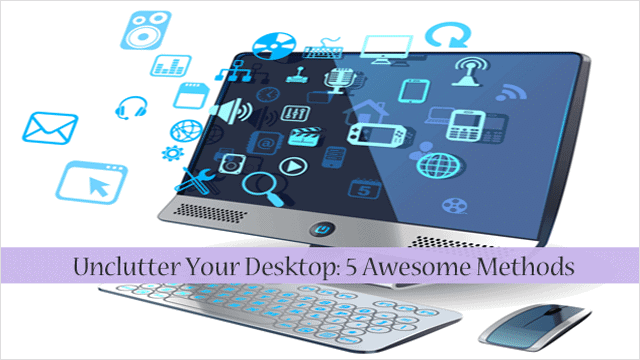 five-easy-ways-to-unclutter-your-desktop
