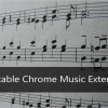10 Notable Chrome Music Extensions for Music Lovers