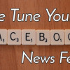 7 Useful Tips to Fine Tune Your Facebook News Feed and See Most Relevant Updates
