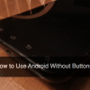 Go Button Free on Android: A Guide To Using Your Android Device Without Buttons