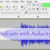 The Complete Guide to Creating and Editing Podcasts with Audacity