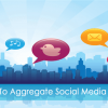 10 Effective Tools to Aggregate All Your Social Media Updates
