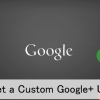 How to Get a Custom URL for Google+