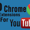 Top 10 Chrome Extensions That Add Exciting New Features to YouTube