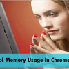 Top 10 Extensions to Control the Memory Usage in Google Chrome