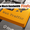 Limit How Much Bandwidth Firefox, Chrome or Any Other Browser Uses