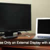 How to Use Only an External Display with a MacBook