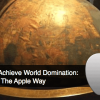 How to Achieve World Domination, the Apple Way