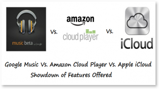 Google Music Vs. Amazon Cloud Player Vs. Apple iCloud, Which One Is Right For You?