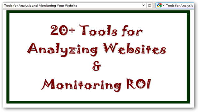 20+ Online Tools For Analyzing Websites and Monitoring ROI